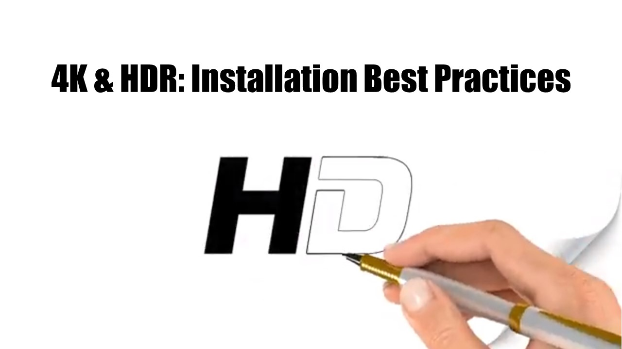 4K & HDR: Installation Best Practices