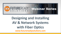 Designing & Installing AV & Network Systems with Fiber Optics